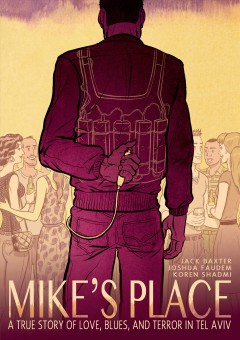 Mike's Place: A True Story of Love, Blues, and Terror in Tel Aviv by Jack Baxter, Joshua Faudem, and Koren Shadmi