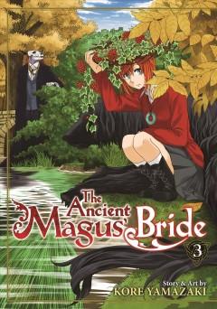 The Ancient Magus' Bride Volume 3 by Kore Yamazaki