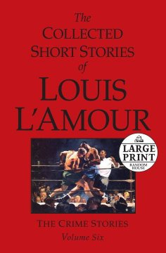 The Collected Short Stories of Louis L'Amour: The Crime Stories by Louis L'Amour