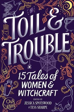 Toil and Trouble: 15 Tales of Women and Witchcraft by Jessica Spotswood and Tess Sharpe