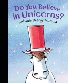 Do You Believe in Unicorns? by Bethanie Deeney Murguia