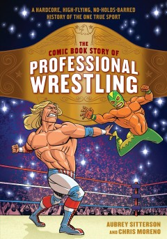 The Comic Book Story of Professional Wrestling by Aubrey Sitterson