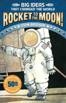 Big Ideas that Changed the World: Rocket to the Moon!