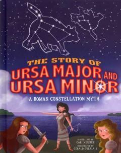 The Story of Ursa Major and Ursa Minor