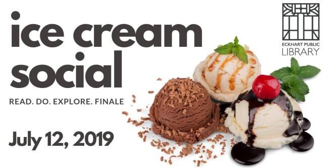 Image promoting the Ice Cream Social: Read Do Explore Finale, with the library's logo, several scoops of ice cream, and the date of the program: July 12, 2019
